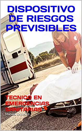 DISPOSITIVO DE RIESGOS PREVISIBLES: TECNICO EN EMERGENCIAS SANITARIAS (Spanish Edition)