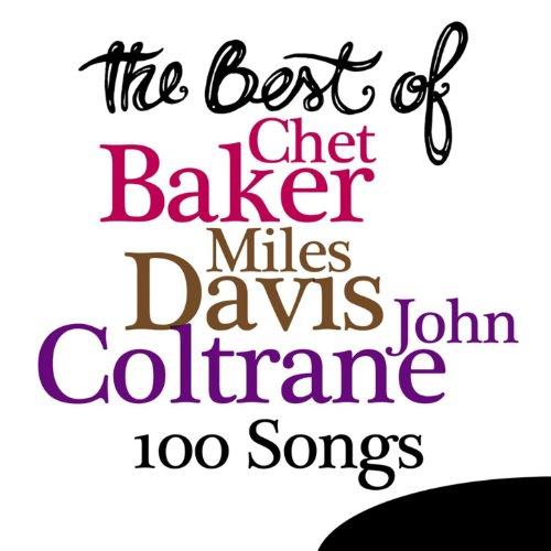 The Best Of Chet Baker, Miles Davis, John Coltrane - 100 Songs