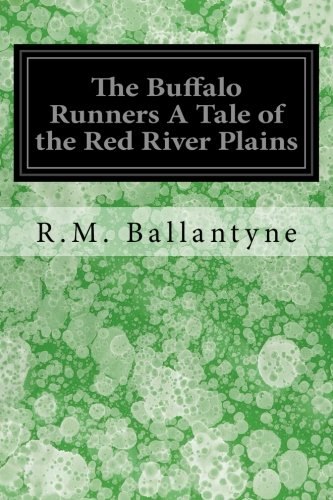 The Buffalo Runners A Tale of the Red River Plains