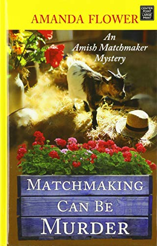 Matchmaking Can Be Murder: An Amish Matchmaker Mystery