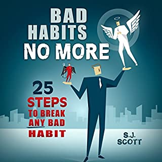 Bad Habits No More     25 Steps to Break ANY Bad Habit              By:                                                                                                                                 S.J. Scott                               Narrated by:                                                                                                                                 Greg Zarcone                      Length: 1 hr and 19 mins     103 ratings     Overall 4.2