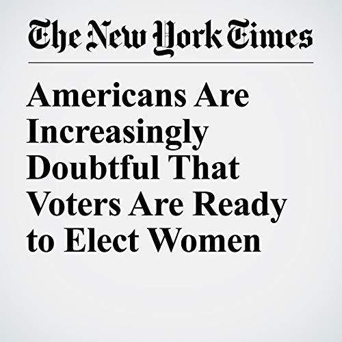 Americans Are Increasingly Doubtful That Voters Are Ready to Elect Women copertina