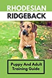 Rhodesian Ridgeback: Puppy And Adult Training Guide: How To Raise A Rhodesian Ridgeback On Your Own (English Edition)
