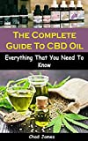 The Complete Guide To CBD Oil: The Complete Guide To CBD Oil: Everything That You Need To Know (English Edition)