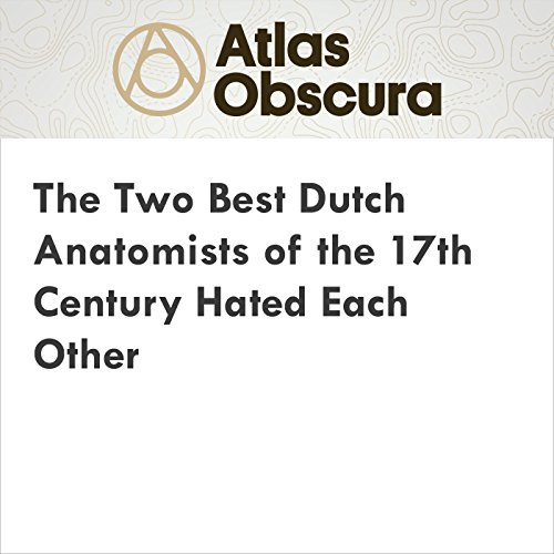 The Two Best Dutch Anatomists of the 17th Century Hated Each Other cover art