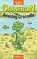 Cameron the Amazing Crocodile: An Early Reader Animal Adventure Book (Animal Antics)