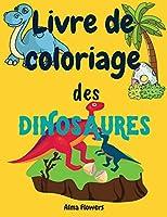 Livre de coloriage des dinosaures: Livre de coloriage pour tous les tout-petits qui aiment les dinosaures/coloriage d'images avec des dinosaures et d'autres éléments /pour les enfants de 3 à 6 ans
