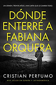 Dónde enterré a Fabiana Orquera: Novela de misterio en la Patagonia par Cristian Perfumo