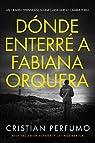 Dónde enterré a Fabiana Orquera: Novela de misterio en la Patagonia par Perfumo