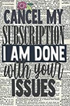 CANCEL MY SUBSCRIPTION I AM DONE WITH YOUR ISSUES: Funny and Sarcastic Quote 120 Pages  Lined Notebook (Notebook S1)