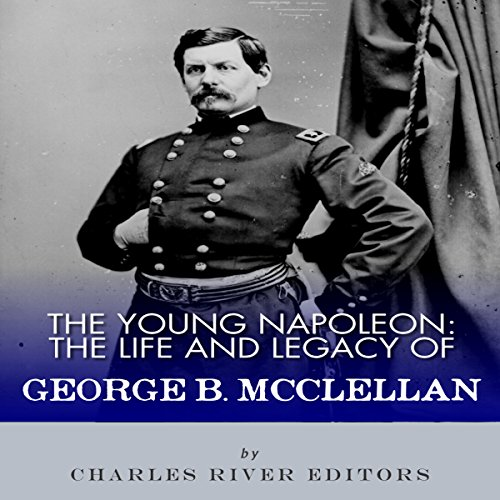 The Young Napoleon: The Life and Legacy of George B. McClellan audiobook cover art