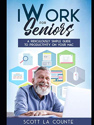 iWork For Seniors: A Ridiculously Simple Guide To Productivity On Your Mac