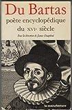 Du bartas / poete encyclopédique du xvie siecle / colloque international, faculte des lettres et sci