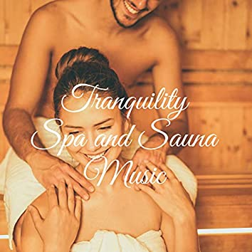 Tranquility Spa and Sauna Music - 15 Deep Ambient Melodies Thanks to Which Your Rest in the Wellness Center Will Succeed in All Respects and Cosmetic Treatments Will Be More Effective