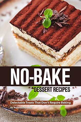 No-Bake Dessert Recipes: Delectable Treats That Don't Require Baking