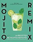 Mojito remix - 50 recettes de mojitos revisités