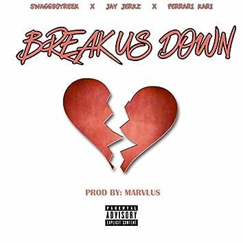 Break Us Down (feat. Jay Jerkz & Ferrari Kari)