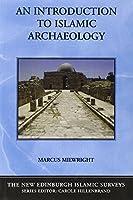 An Introduction to Islamic Archaeology (New Edinburgh Islamic Surveys)