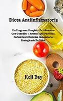Dieta Antiinflamatoria Fortalecen El Sistema Inmunitario, Protegiendo Su Salud.: Un Programa Completo De Alimentos Con Consejos Y Recetas Que Purifican, (Spanish Edition)