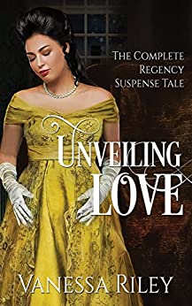 Unveiling Love: Regency Romance: Complete Edition - All Four Episodes by [Vanessa Riley]