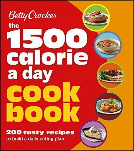 Betty Crocker The 1500 Calorie a Day Cookbook: 200 Tasty Recipes to Build a...