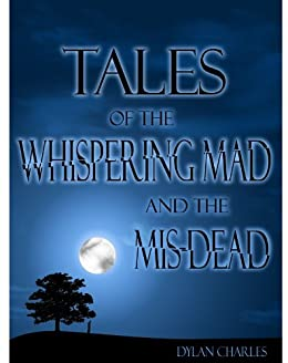 Tales of the Whispering Mad and the Mis-Dead by [Dylan Charles]