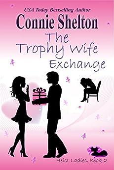 The Trophy Wife Exchange: Heist Ladies, Book 2 (Heist Ladies Caper Mysteries) by [Connie Shelton]