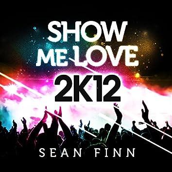 Show Me Love 2k12