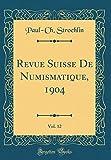 Revue Suisse De Numismatique, 1904, Vol. 12 (Classic Reprint)