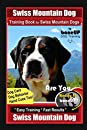 Swiss Mountain Dog Training Book for Swiss Mountain Dogs By BoneUP DOG Training, Dog Care, Dog Behavior, Hand Cues Too! Are You Ready to Bone Up? Easy Training * Fast Results, Swiss Mountain Dog