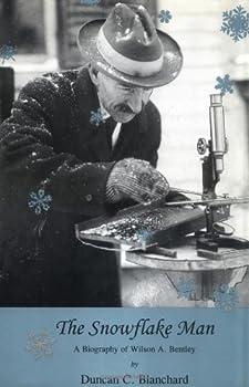 The Snowflake Man  A Biography of Wilson A Bentley