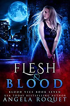 Flesh and Blood (Blood Vice Book 7) by [Angela Roquet]