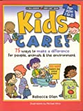Kids Care!: 75 Ways to Make a Difference for People, Animals & the Environment: 75 Ways to Make a Difference for People, Animals and the Environment (Williamson Kids Can! Series)