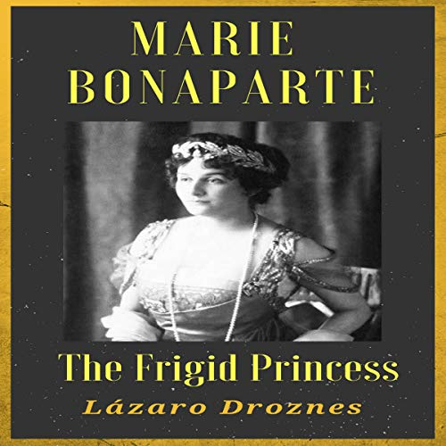Marie Bonaparte: The Frigid Princess audiobook cover art