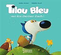 Tilou Bleu veut etre un chercheur d'oeufs