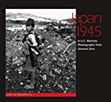 Japan 1945: A U.S. Marine s Photographs from Ground Zero