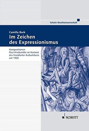 Im Zeichen des Expressionismus: Kompositionen Paul Hindemiths im Kontext des Frankfurter Kulturlebens um 1920 (Frankfurter Studien)