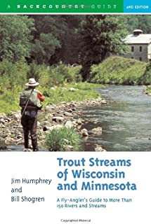 Trout Streams of Wisconsin and Minnesota: An Angler's Guide to More Than 120 Rivers and Streams, Second Edition