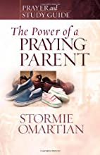 The Power of a Praying Parent: Prayer and Study Guide
