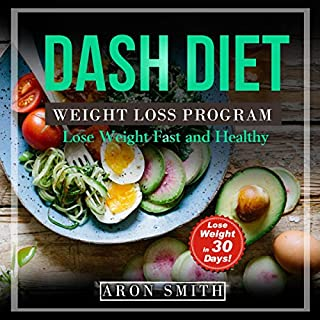 Dash Diet: The Ultimate Weight Loss Program, in Order to Control Weight and Lower Blood Pressure a Helpful Guide to Deal with Several Needs audiobook cover art