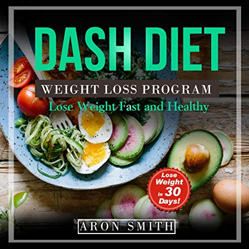 Dash Diet: The Ultimate Weight Loss Program, in Order to Control Weight and Lower Blood Pressure a Helpful Guide to Deal with Several Needs cover art