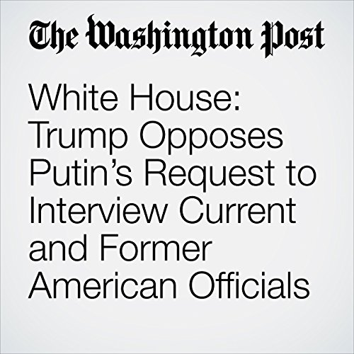 White House: Trump Opposes Putin's Request to Interview Current and Former American Officials copertina