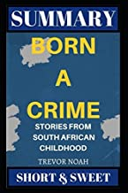 Summary: Born a Crime: Stories from a South African Childhood by Trevor Noah [6/21/2017] Short and Sweet