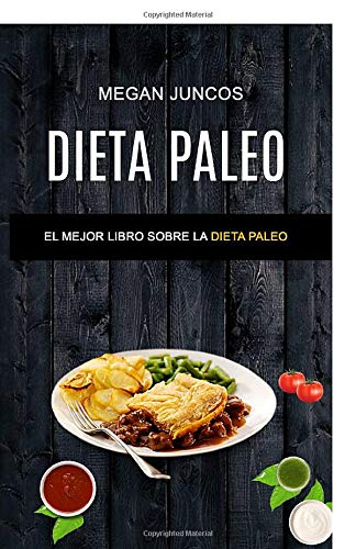 Dieta Paleo: El Mejor Libro Sobre La Dieta Paleo