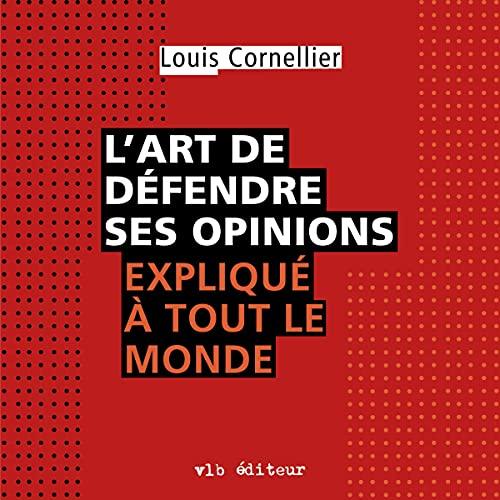 L'art de défendre ses opinions expliqué à tout le monde [The Art of Defending Your Opinions Explained to Everyone] cover art