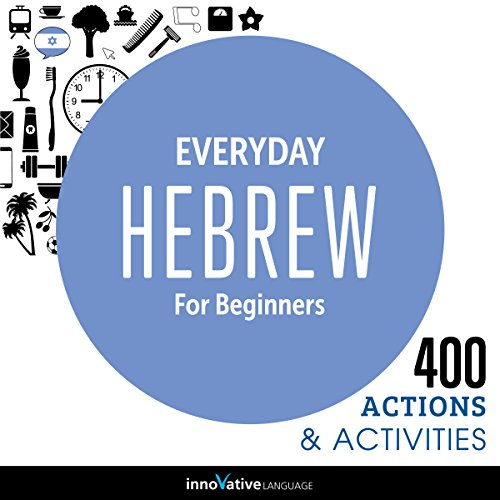 Everyday Hebrew for Beginners - 400 Actions & Activities     Beginner Hebrew #1              By:                                                                                                                                 Innovative Language Learning                               Narrated by:                                                                                                                                 HebrewPod101.com                      Length: 1 hr and 3 mins     1 rating     Overall 1.0