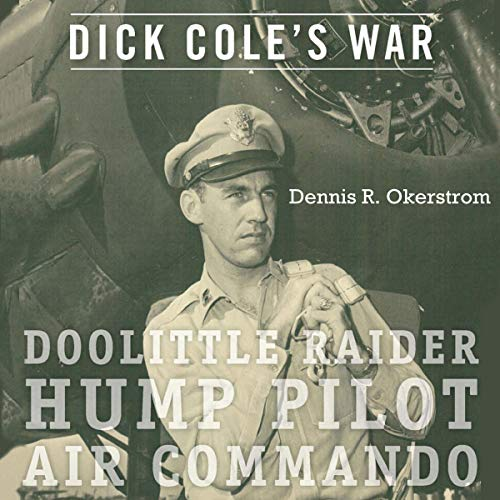 Dick Cole's War: Doolittle Raider, Hump Pilot, Air Commando audiobook cover art