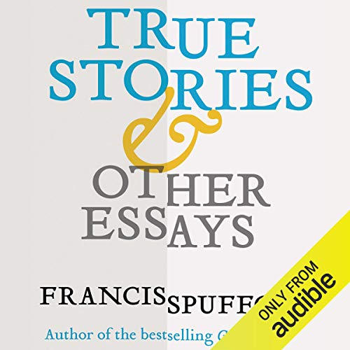 True Stories & Other Essays                   By:                                                                                                                                 Francis Spufford                               Narrated by:                                                                                                                                 Francis Spufford                      Length: 12 hrs and 48 mins     Not rated yet     Overall 0.0