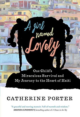 A Girl Named Lovely: One Child's Miraculous Survival and My Journey to the Heart of Haiti
