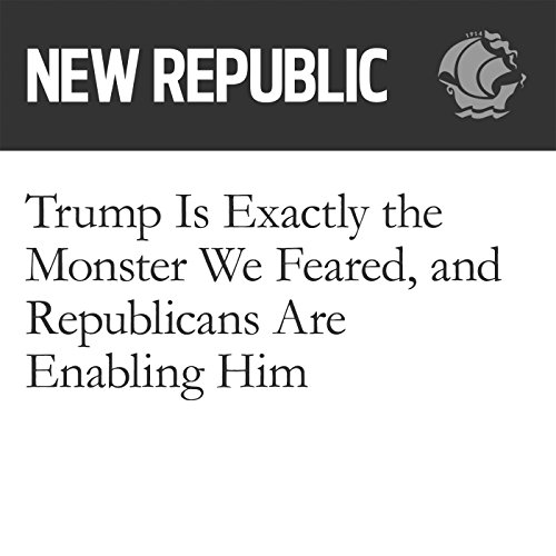 Trump Is Exactly the Monster We Feared, and Republicans Are Enabling Him audiobook cover art